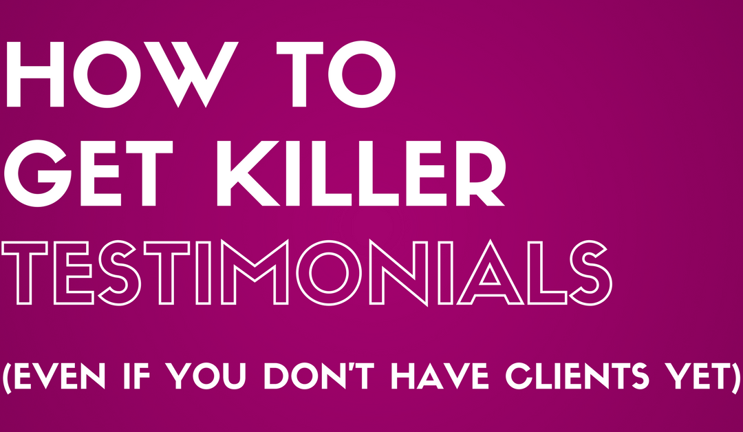 How to Get Testimonials When You Don't Have Clients (Yet!)