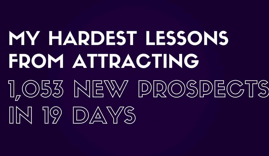 Hard Lessons From 1,053 New Prospects In 19 Days
