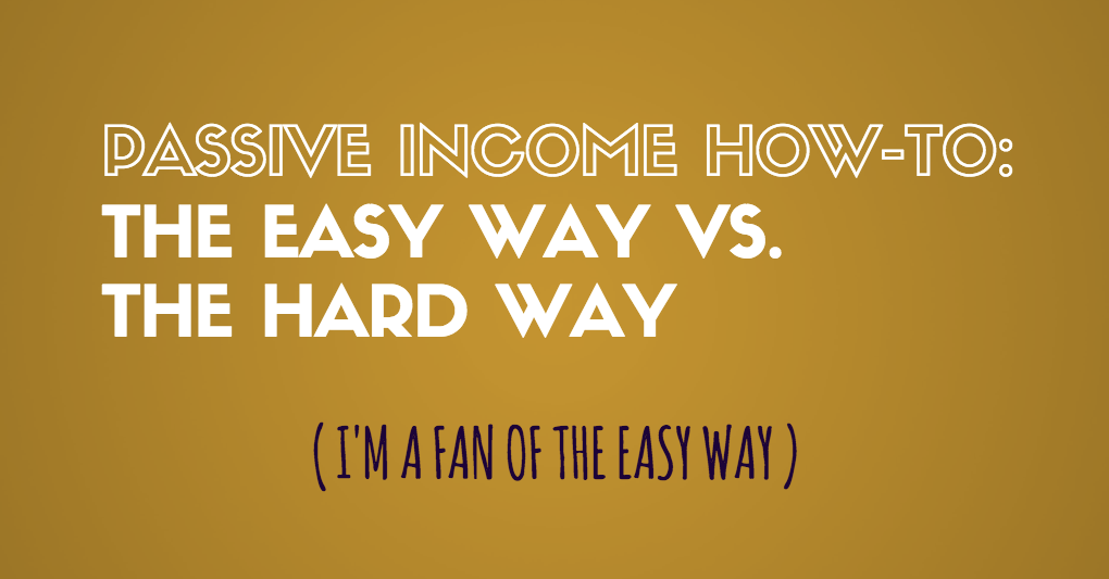 Passive Income for Entrepreneurs: The Easy Way & the Hard Way