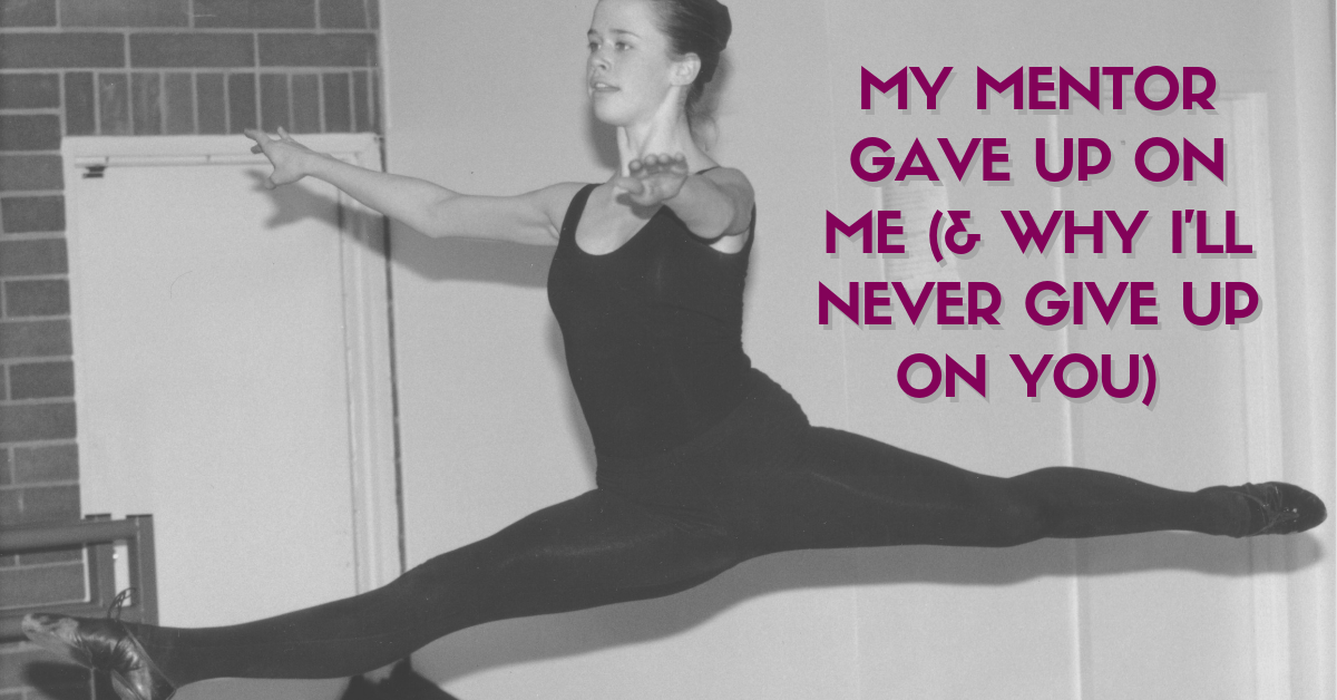 My mentor gave up on me – and that's why I'll NEVER give up on you.
